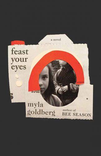 Feast Your Eyes by Myla Goldberg
